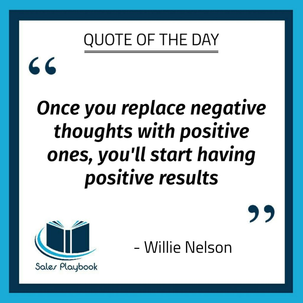motivational quote once you replace negative thoughts with positive ones you'll start having positive results Willie Nelson