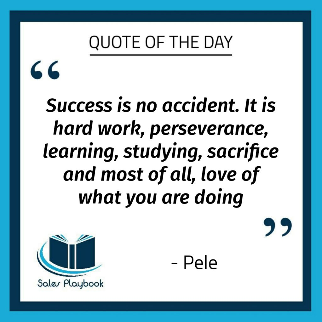 motivational quote success is no accident it is hard work perserverance learning studying sacrifice and most of all love of what you are doing Pele