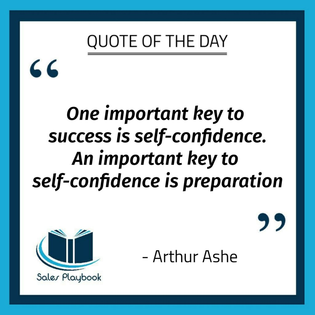 motivational quote one important key to success is self confidence an important key to sel confidence is preparation Arthur Ashe