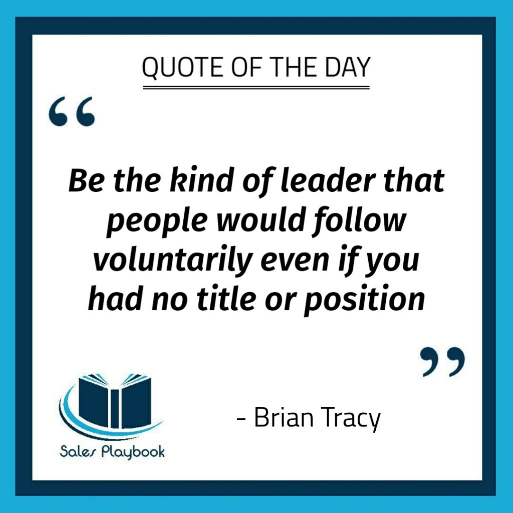 motivational quote be the kind of leader that people would follow voluntarily even if you had no title or positiion Brian Tracy