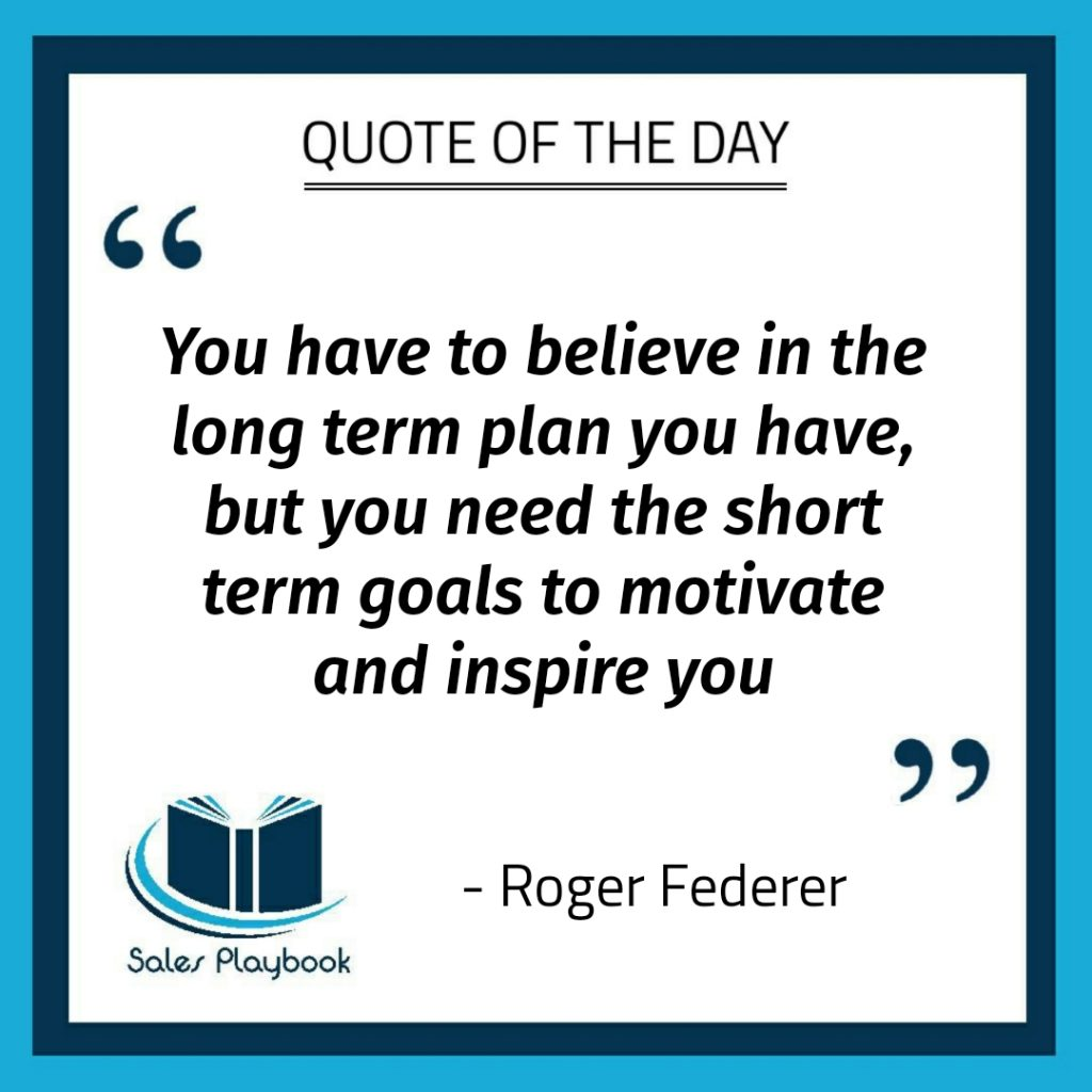motivational quote you have to believe in the long term plan you have but you need the short term goals to motivate and inspire you Roger Federer