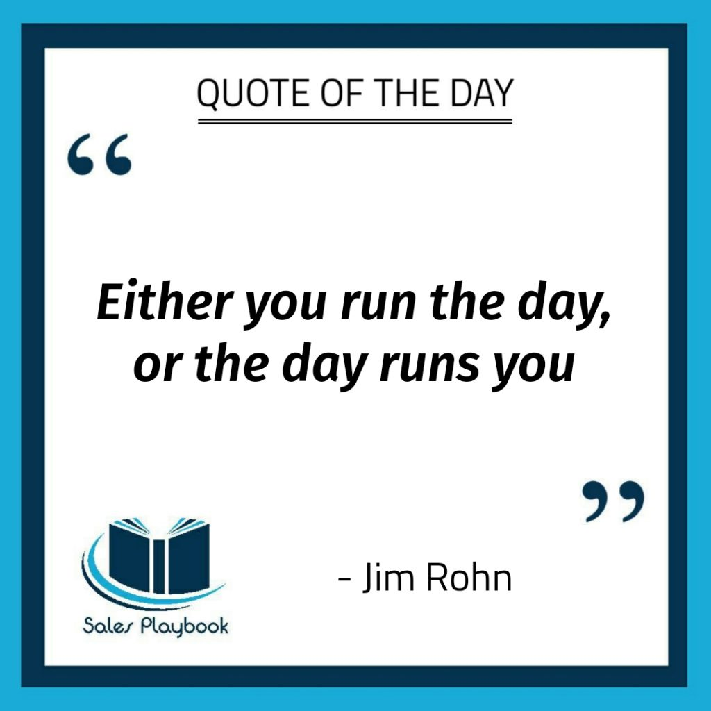 motivational quote either you run the day or the day tuns you Jim Rohn