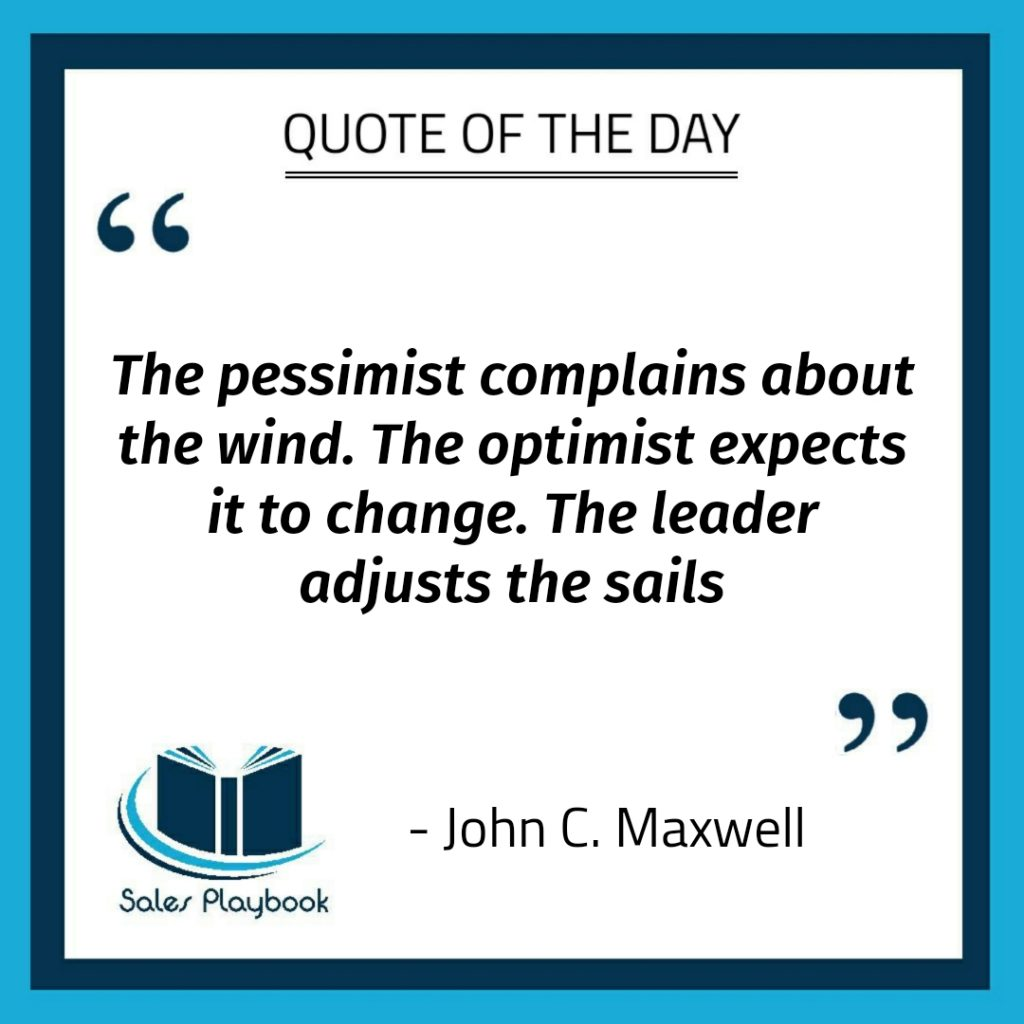 motivational quote the pessimist complains about the wind the optimist expects it to change the leader adjusts the sails John C Maxwell