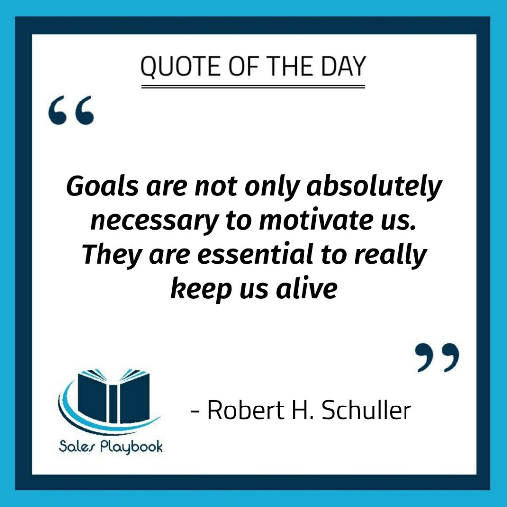 motivational quote goals are not only absolutley necessary to motivate us they are essential to really keep us alive Robert H Schuller