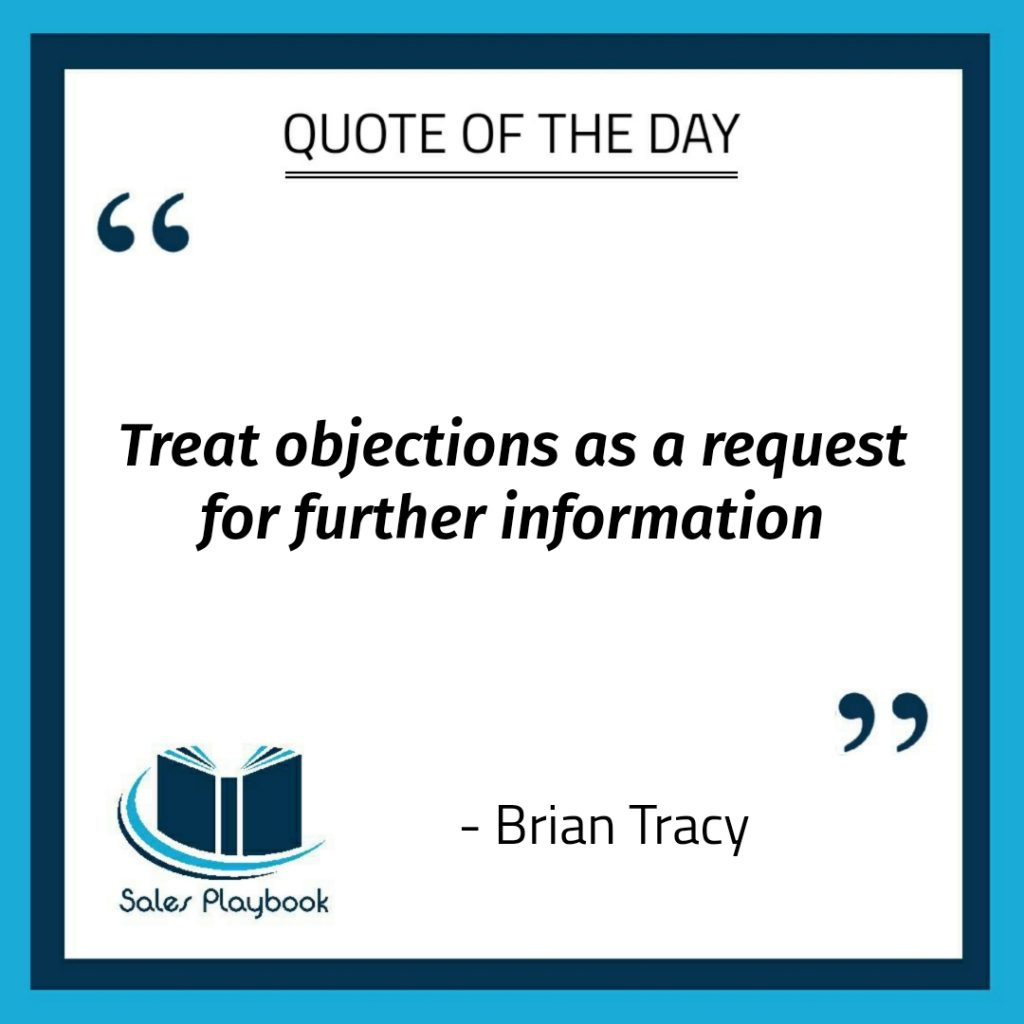 motivational quote treat objections as a request for further information Brian Tracy
