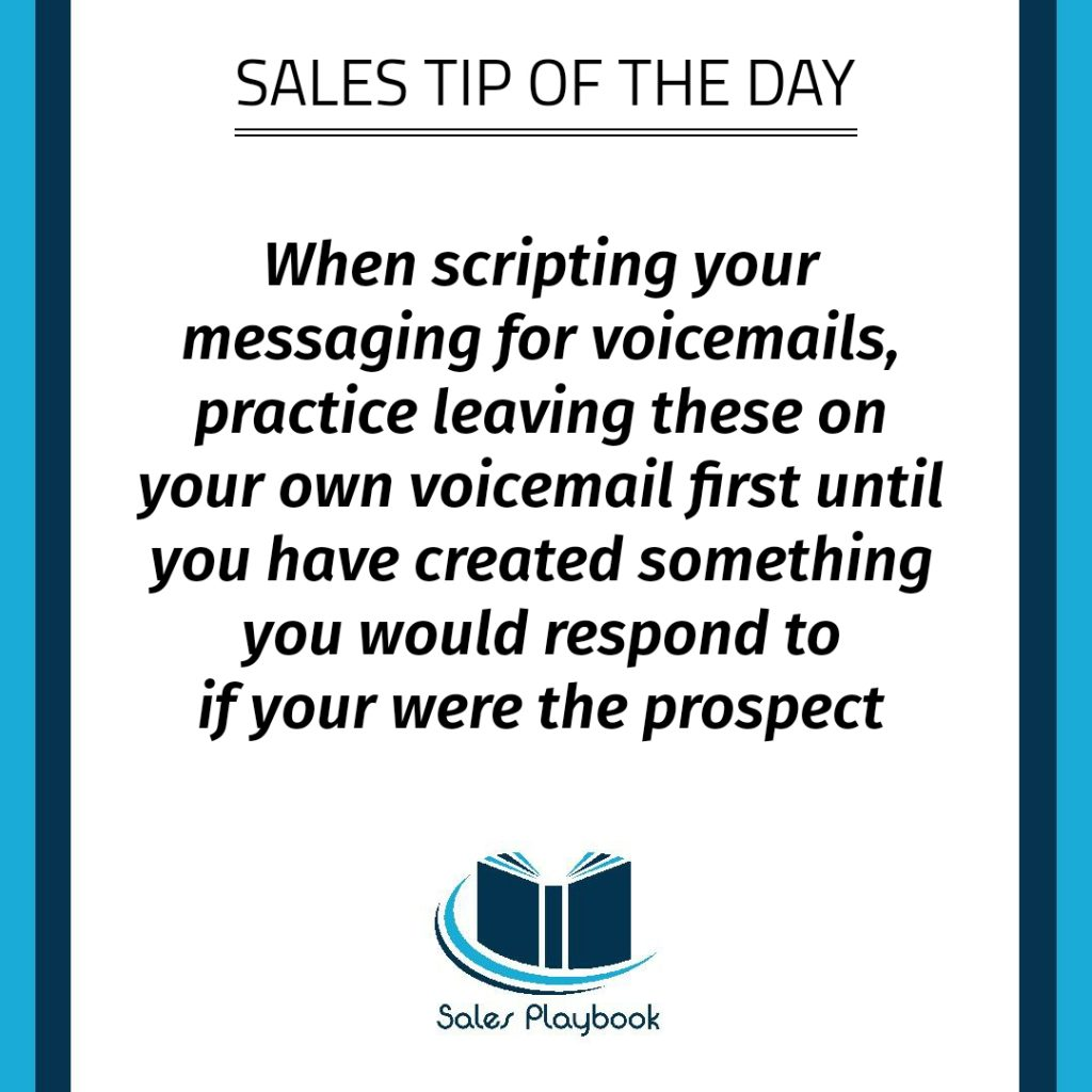 sales tip when scripting your messaging for voicemails practice leaving these on your own voicemail first until you have created something you would respond to if you were the prospect