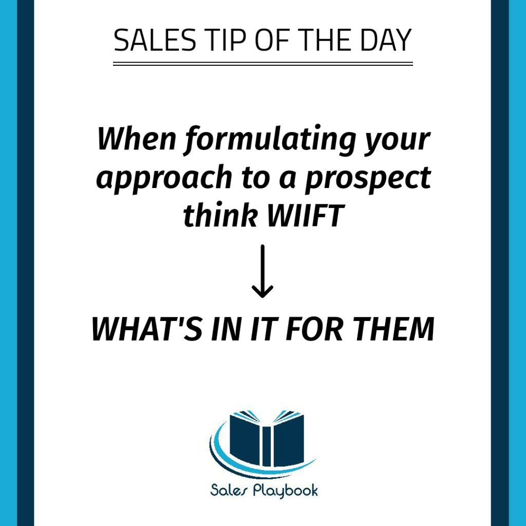 sales tip when formulating your approach to a prospect think WIIFT what's in it for them