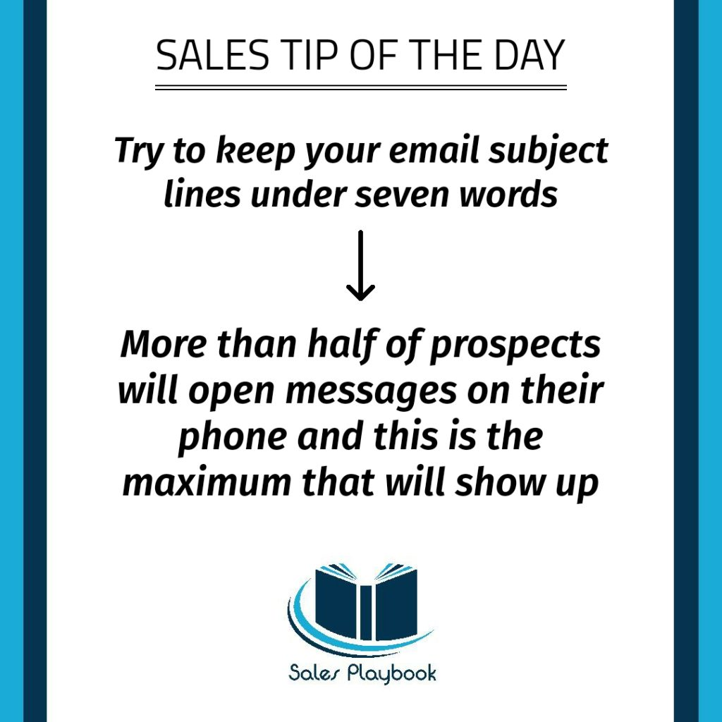 sales tip try to keep your email subject lines under seven words more then half of prospects will open messages on their phone and this is the maximum that will show up
