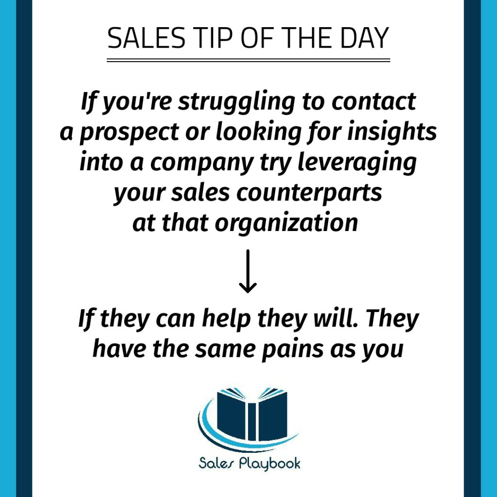 sales tip if you're struggling to contact a prospect or looking for insights into a company try leveraging your sales counterparts at that organization if they can help they will they have the same pains as you