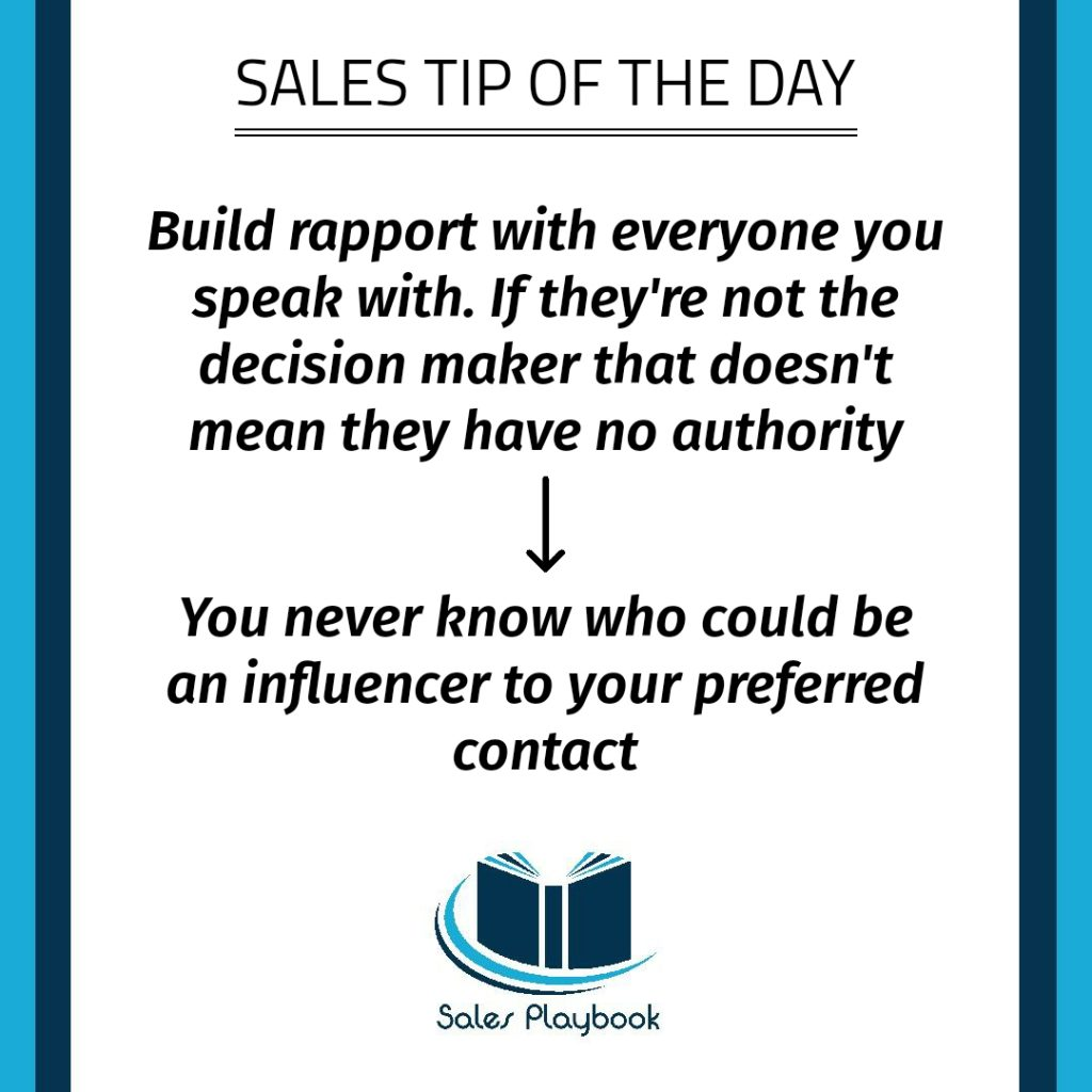 sales tip build rapport with everyone you speak with if they're not the decision maker that doesn't mean they have no authority you never know who could be an influencer to your preferred contact