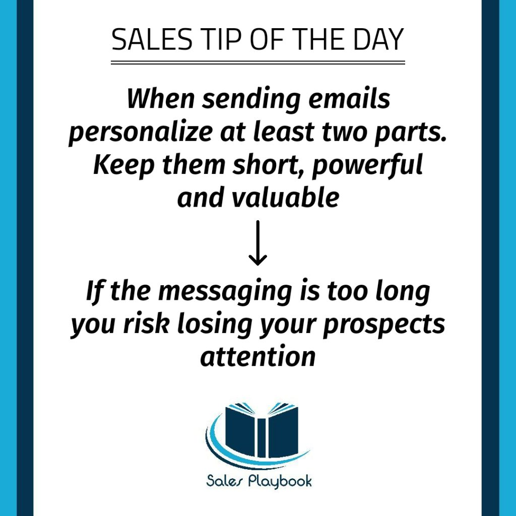 sales tip when sending emails personlize at least two parts keep them short powerful and valuable if the messaging is too long you risk losing your prospects attention