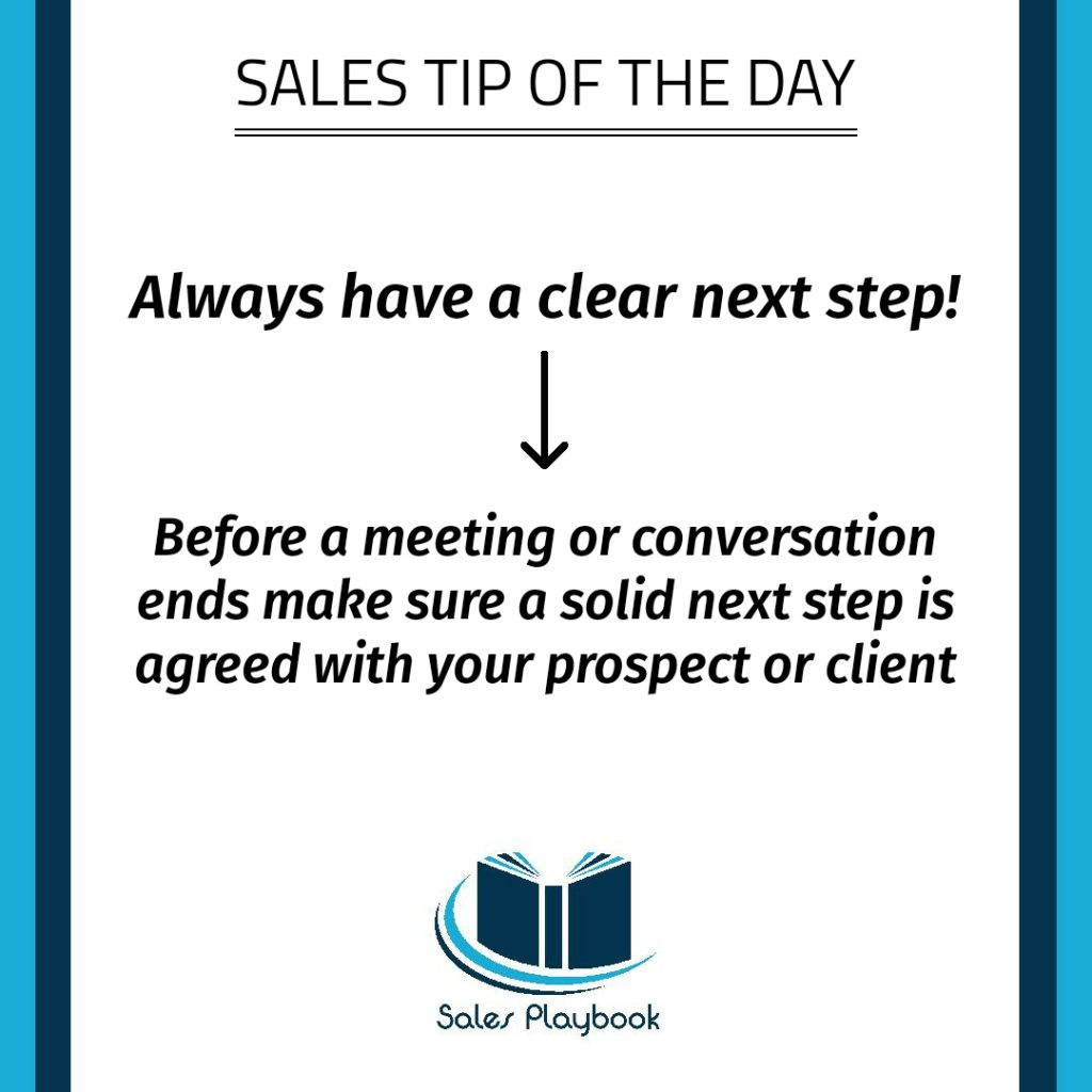 sales tip always have a clear next step before a meeting or conversation ends make sure a solid next step is agreed with your prospect or client