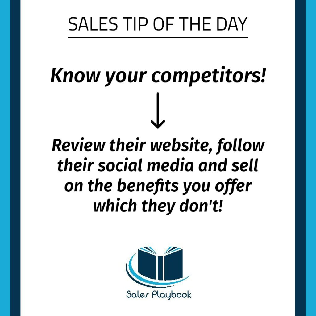 sales tip know your competitors review their website follow their social media and sell on the benefits you offer which they don't