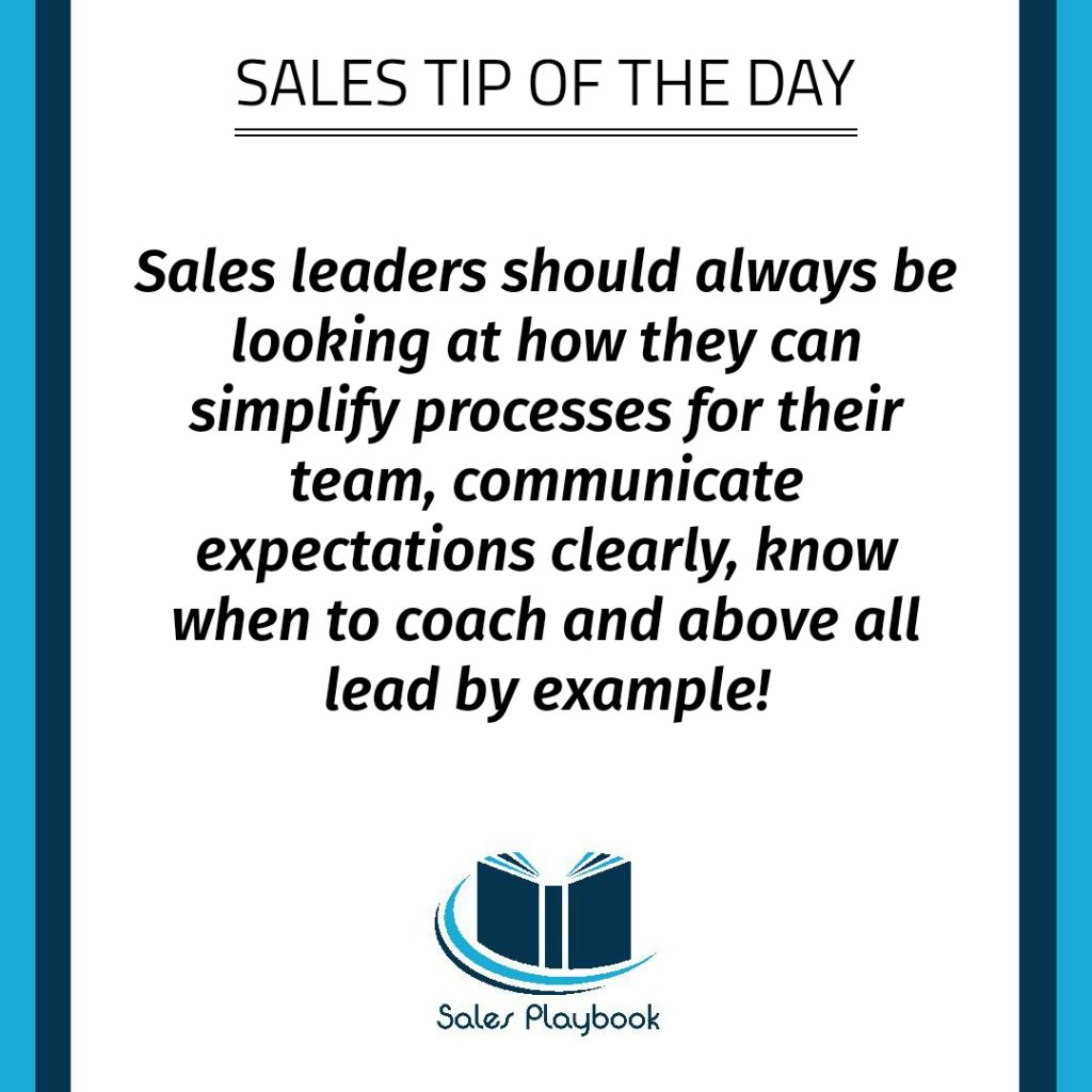 sales tip sales leaders should always be looking at how they can simplify processes for their team communicate expectations clearly know when to coach and above all lead by example