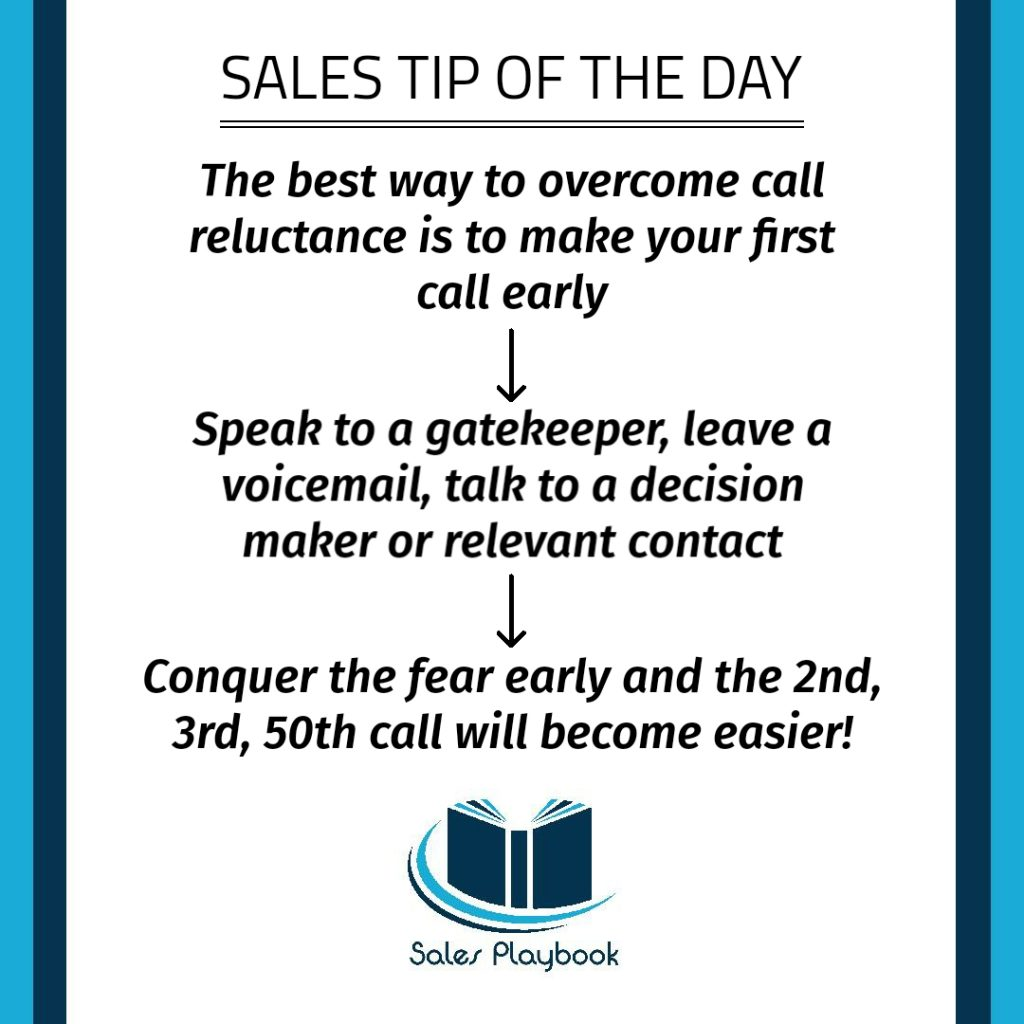 sales tip the best way to overcome call reluctance is to make your first call early speak to a gatekeeper leave a voicmeail talk to a decision maker or relevant contact conquer the fear early and the second third fiftieth call will become easier