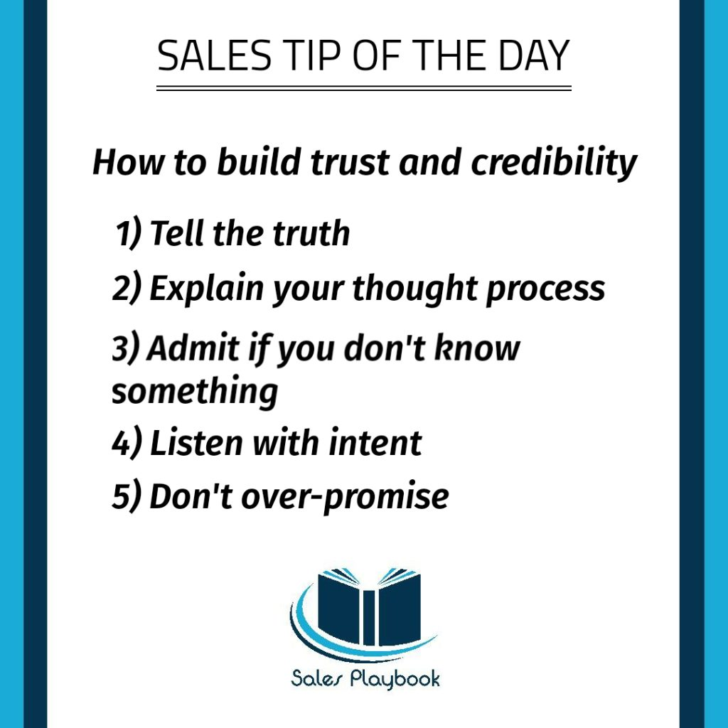 sales tip how to build trust and credibility tell the truth explain your thought process admit if you don't know something listen with intent don't over promise