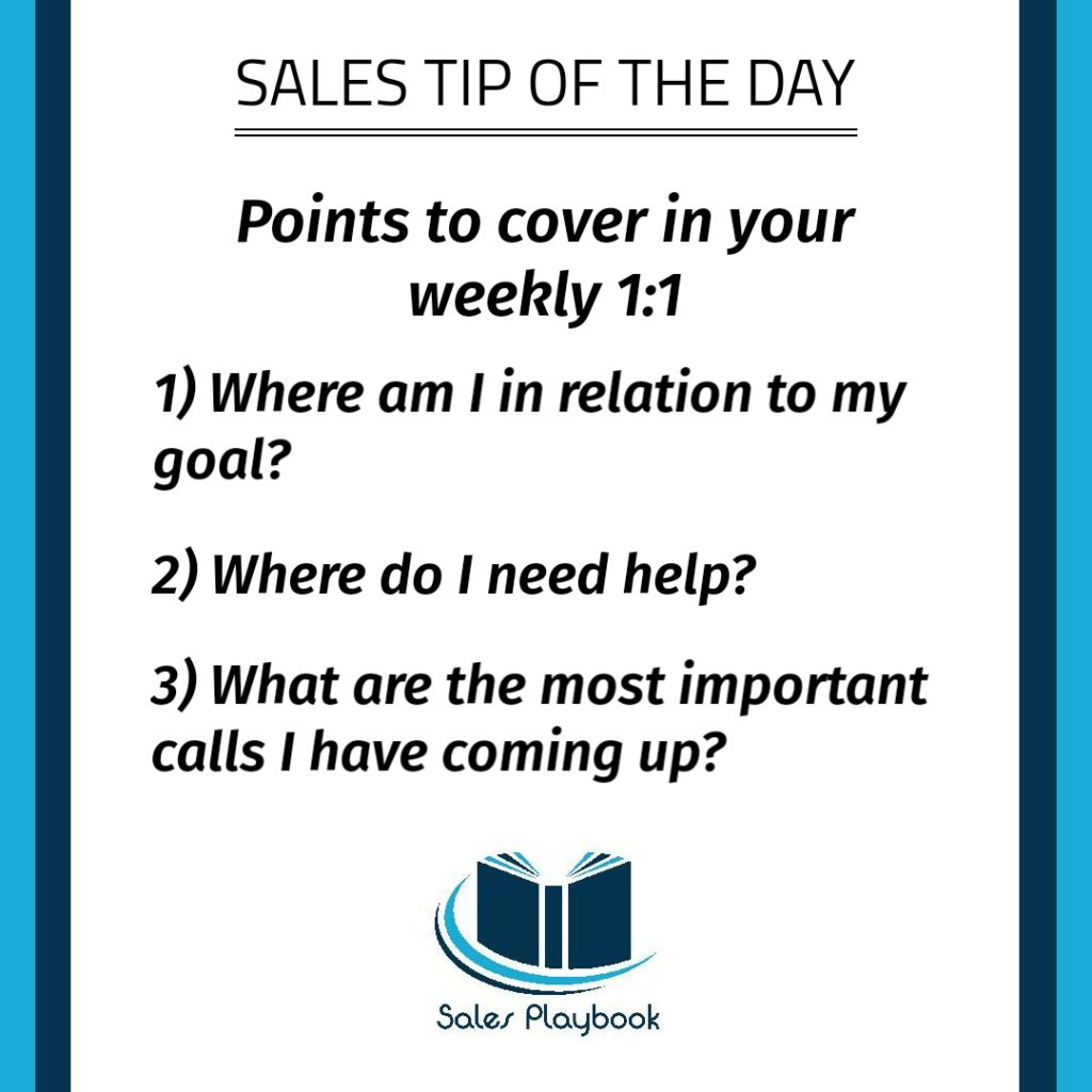 sales tip points to cover in your weekly 1:1 where am I in relation to my goal where do I need help what are the most important calls I have coming up