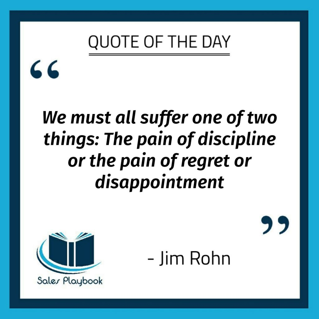 motivational quote we must all suffer one of two things the pain of discipline or the pain of regret or disappointment Jim Rohn