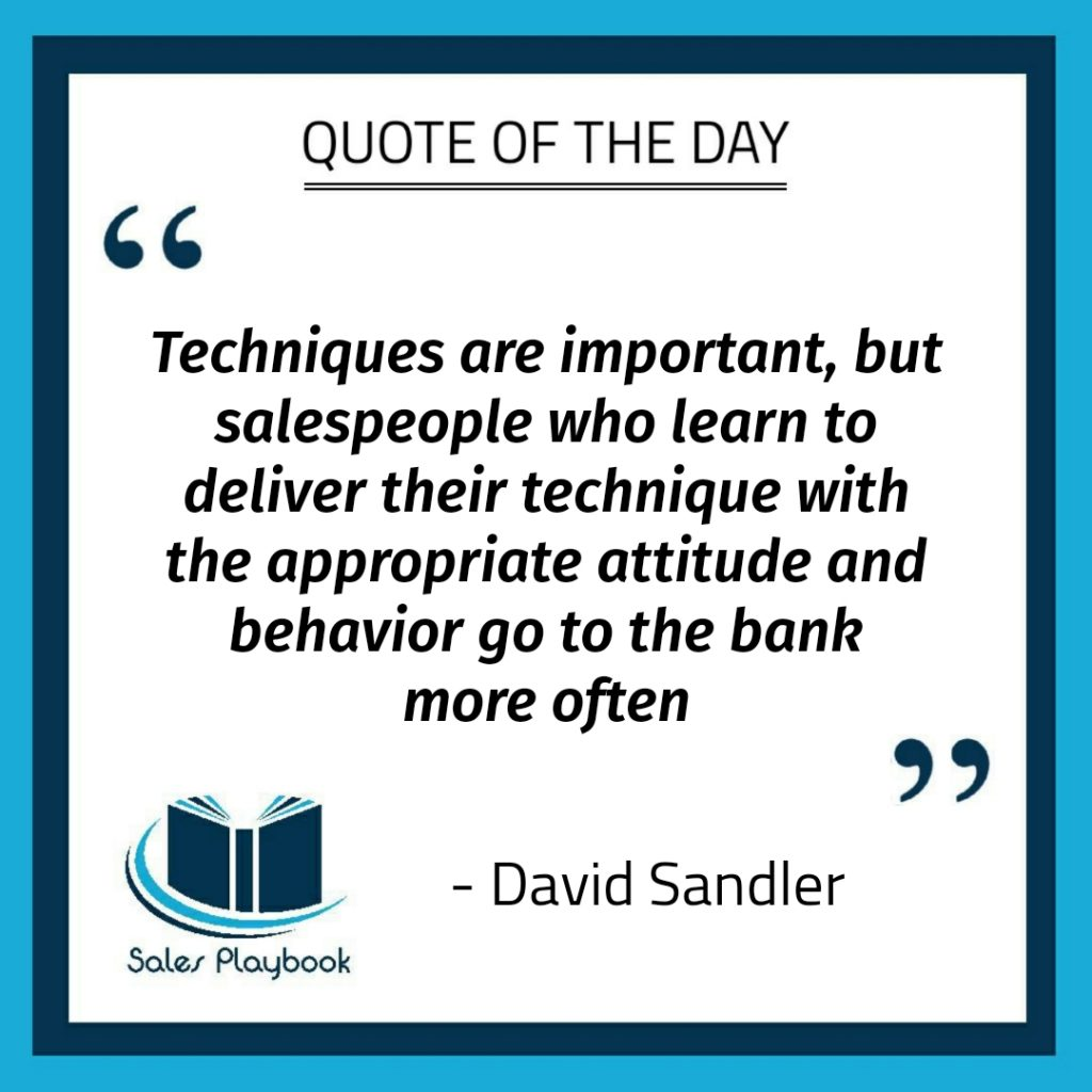 motivational quote techniques are important but salespeople who learn to deliver their technique with the appropriate attitude and behavior go to the bank more often David Sandler