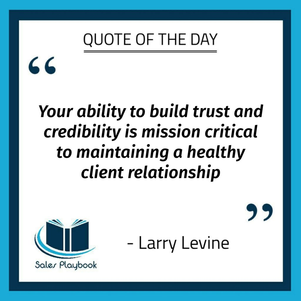 motivational quote your ability to build trust and credibility is mission critical to maintianing a healhty client relationship Larry Levine