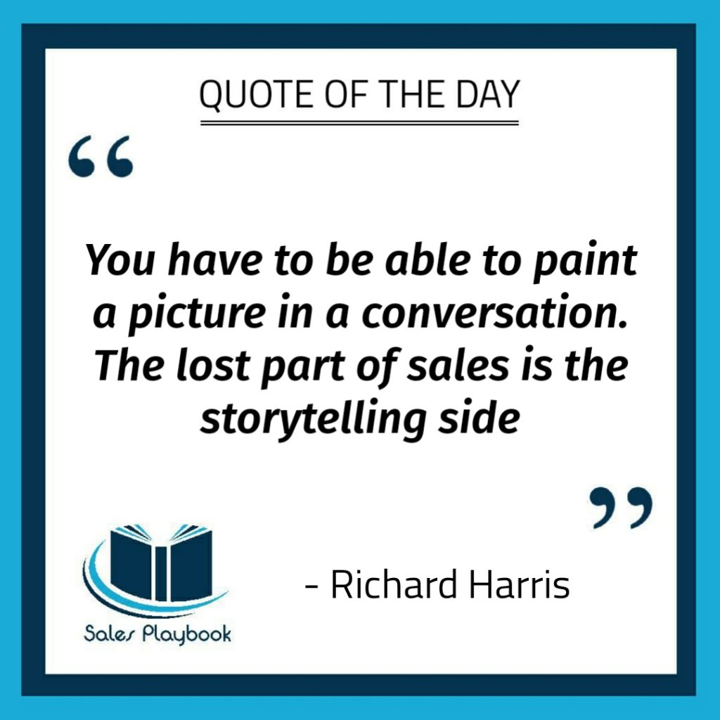 motivational quote you have to be able to paint a picture in a conversation the lost part of sales is the storytelling side Richard Harris