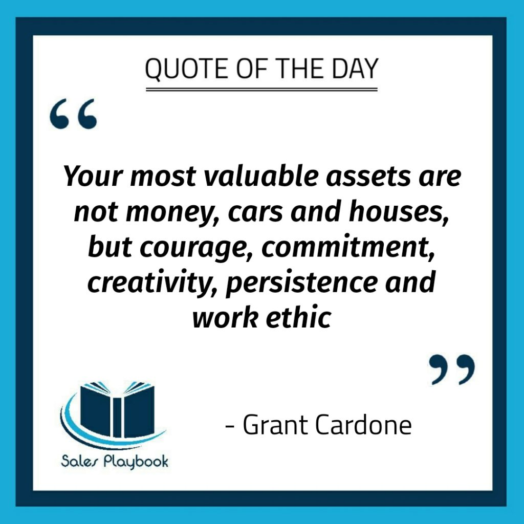 motivational quote your most valuable assets are not money cars and houses but courage commitment creativity persistence and work ethic Grant Cardone