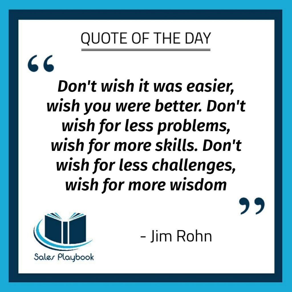 motivational quote don't wish it was easier wish you were better don't wish for less problems wish for more skills don't wish for less challenges wish for more wisdom Jim Rohn
