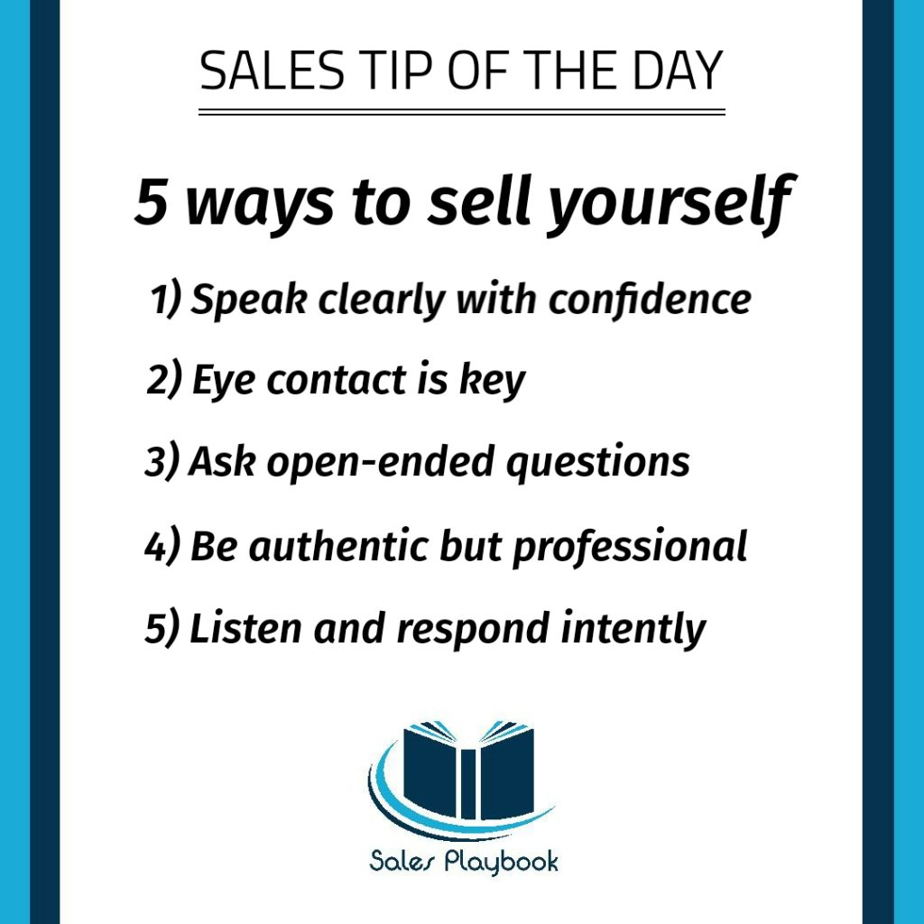 sales tip five ways to sell yourself speak clearly with confidence eye contact is key ask open-ended questions be authentic but professional listen and respond intently