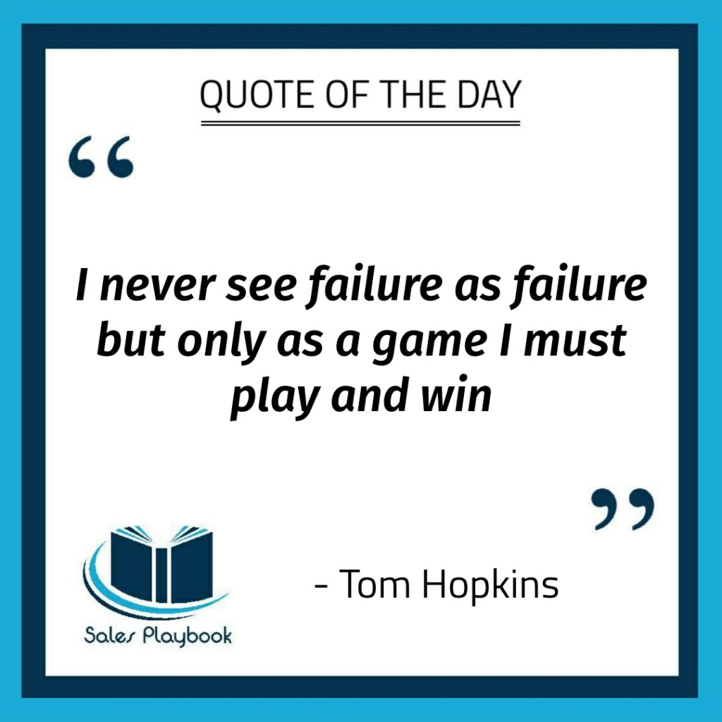 motivational quote I never see failure as failure but only as a game I must play and win Tom Hopkins