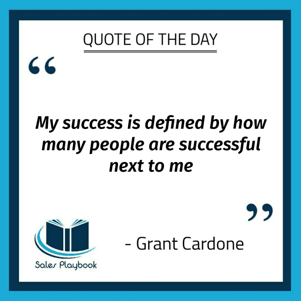 motivational quote my success is defined by how many are successful next to me Grant Cardone
