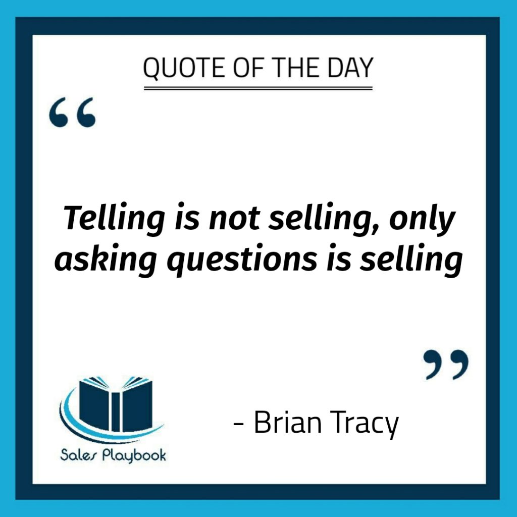 motivational quote telling is not selling only asking questions is selling Brian Tracy