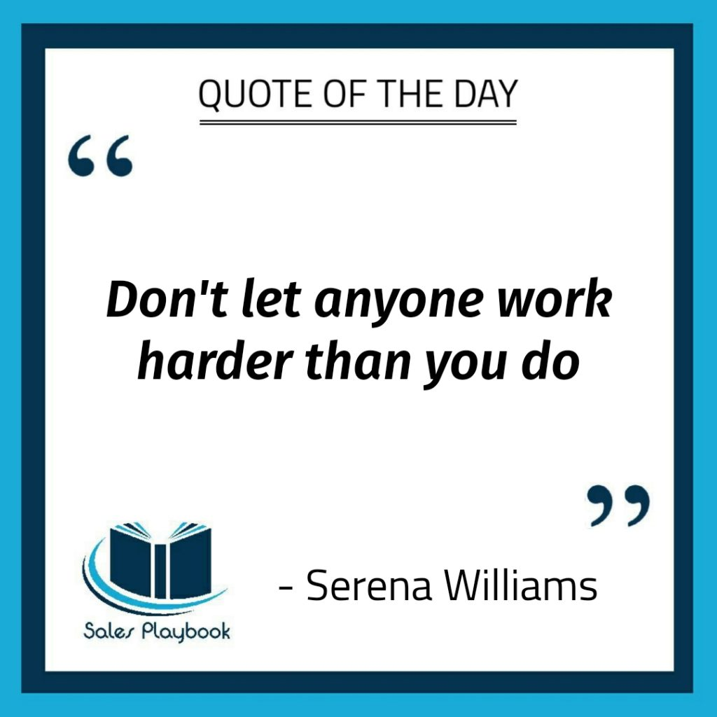 motivational quote don't let anyone work harder than you do Serena Williams