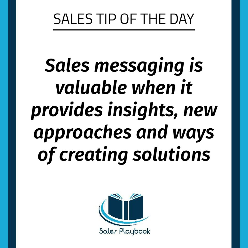 sales tip sales messaging is valuable when it provides insights new approaches and ways of creating solutions
