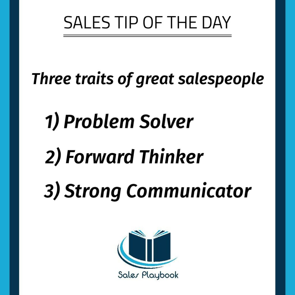 sales tip of the day three traits of great salespeople problem solver forward thinker strong communicator
