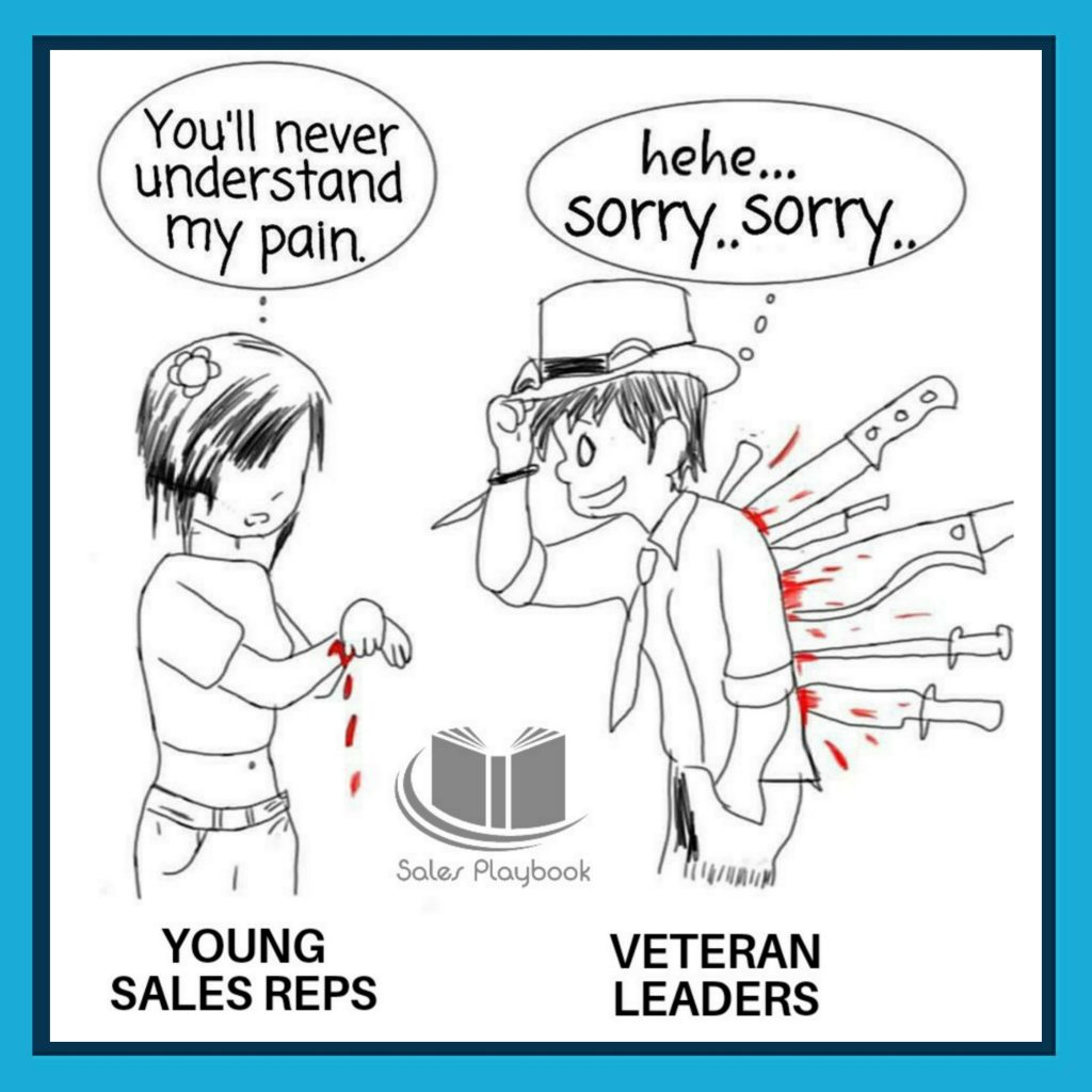 sales meme you'll never understand my pain young sales reps hehe sorry sorry veteran leaders