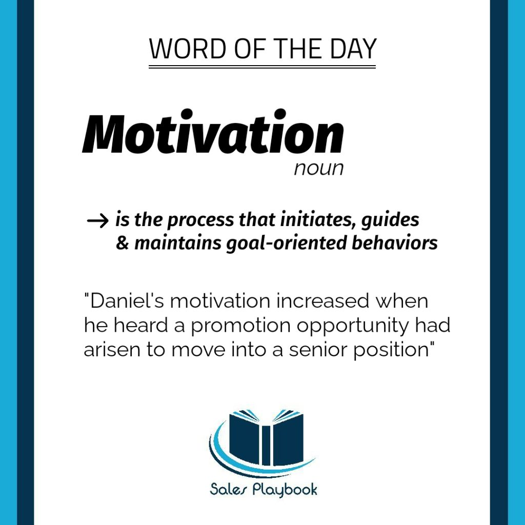 sales words motivation is the process that initiates guides and maintains goal-oriented behaviors Daniel's motivation increased when he heard a promotion opportunity had arisen to move into a senior position