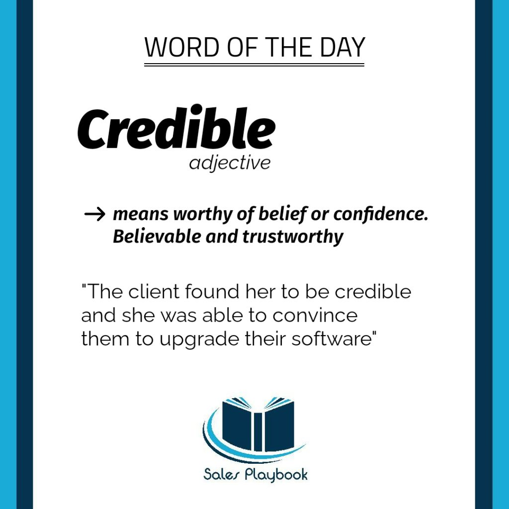sales words credible means worthy of belief or confidence believable and trustworthy the client found her to be credible and she was able to convince them to upgrade their software