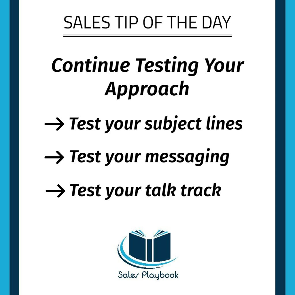 sales tip continue testing your approach test your subject lines test your messaging test your talk track